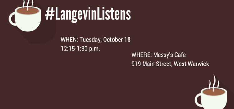 LangevinListens in West Warwick
